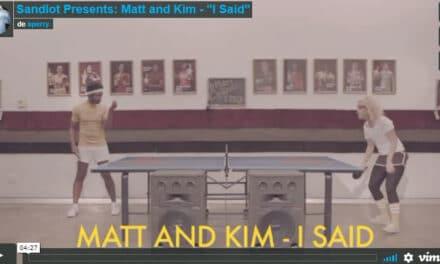 Un peu de Ping en musique avec  Matt and Kim – «I Said»